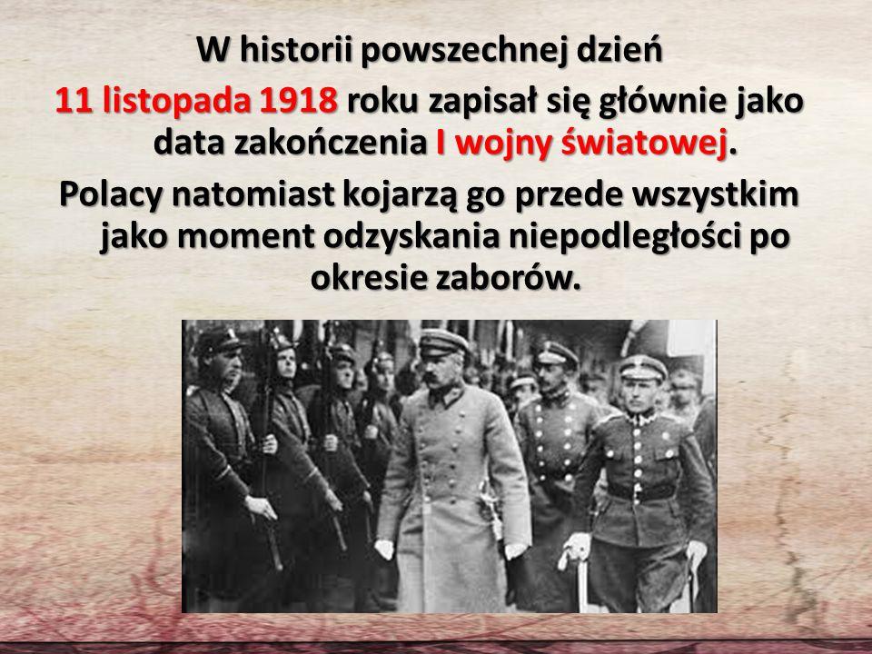 W historii powszechnej dzień 11 listopada 1918 roku zapisał się głównie jako data zakończenia I wojny światowej. Polacy natomiast kojarzą go przede ws