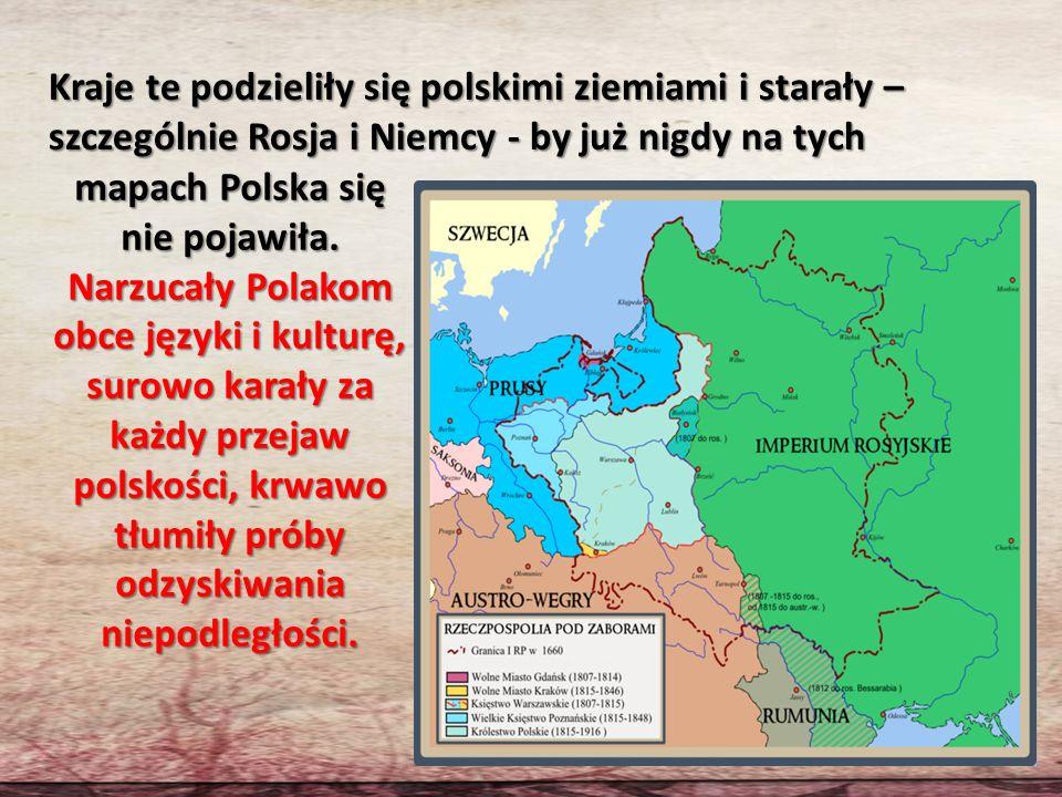 Kraje te podzieliły się polskimi ziemiami i starały – szczególnie Rosja i Niemcy - by już nigdy na tych mapach Polska się nie pojawiła. Narzucały Pola