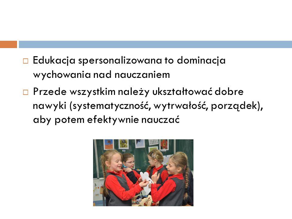 Edukacja spersonalizowana to dominacja wychowania nad nauczaniem Przede wszystkim należy ukształtować dobre nawyki (systematyczność, wytrwałość, porzą