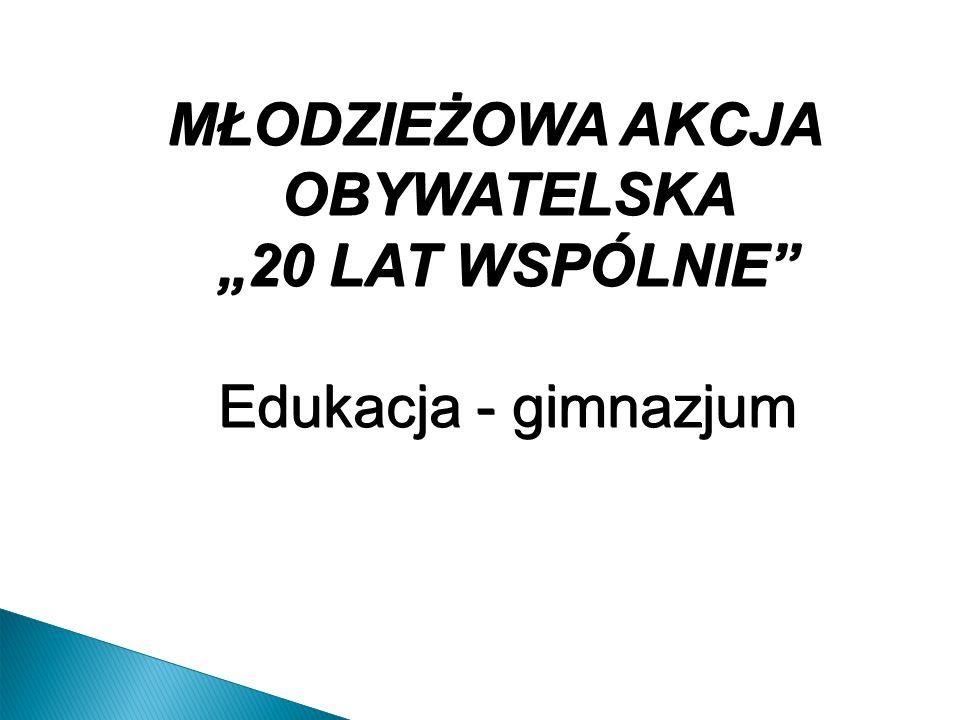 MŁODZIEŻOWA AKCJA OBYWATELSKA 20 LAT WSPÓLNIE Edukacja - gimnazjum