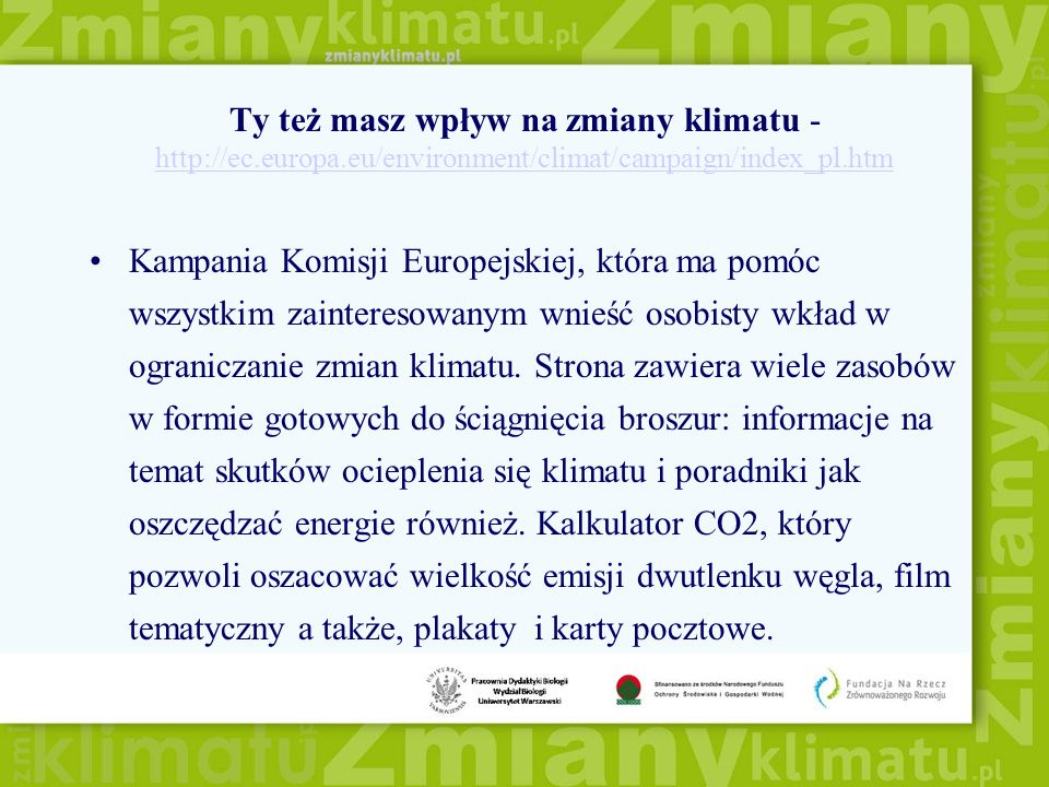 Ty też masz wpływ na zmiany klimatu - http://ec.europa.eu/environment/climat/campaign/index_pl.htm http://ec.europa.eu/environment/climat/campaign/ind
