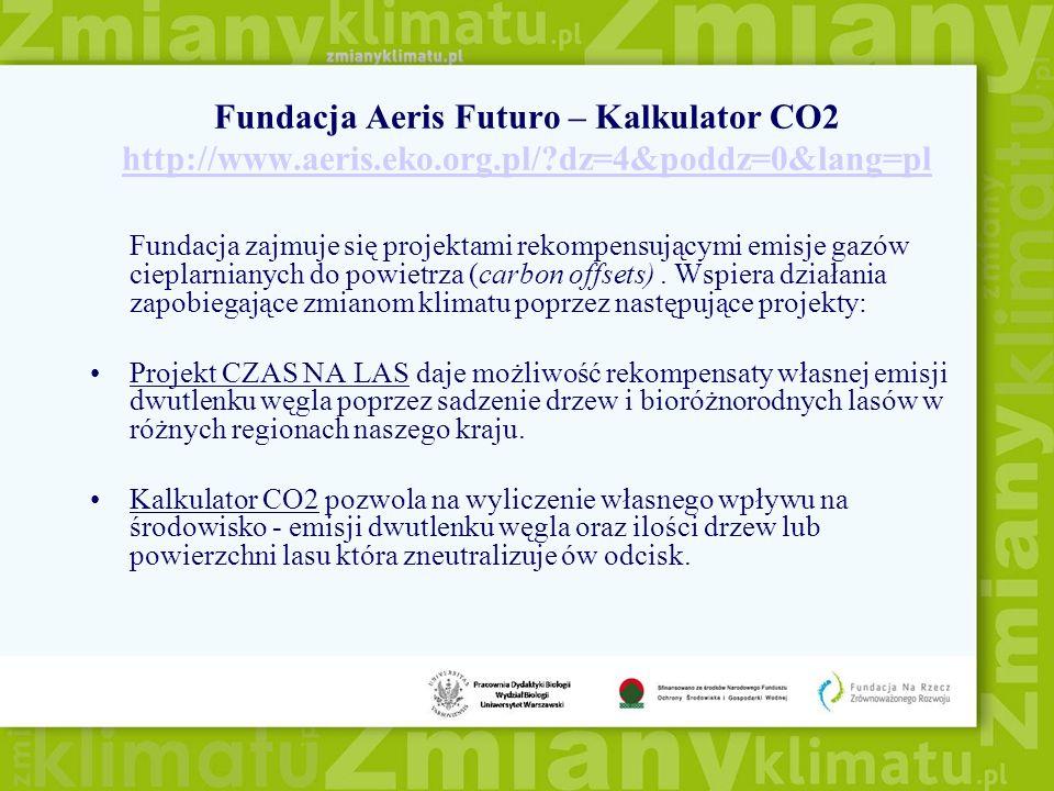 Fundacja Aeris Futuro – Kalkulator CO2 http://www.aeris.eko.org.pl/?dz=4&poddz=0&lang=pl http://www.aeris.eko.org.pl/?dz=4&poddz=0&lang=pl Fundacja za