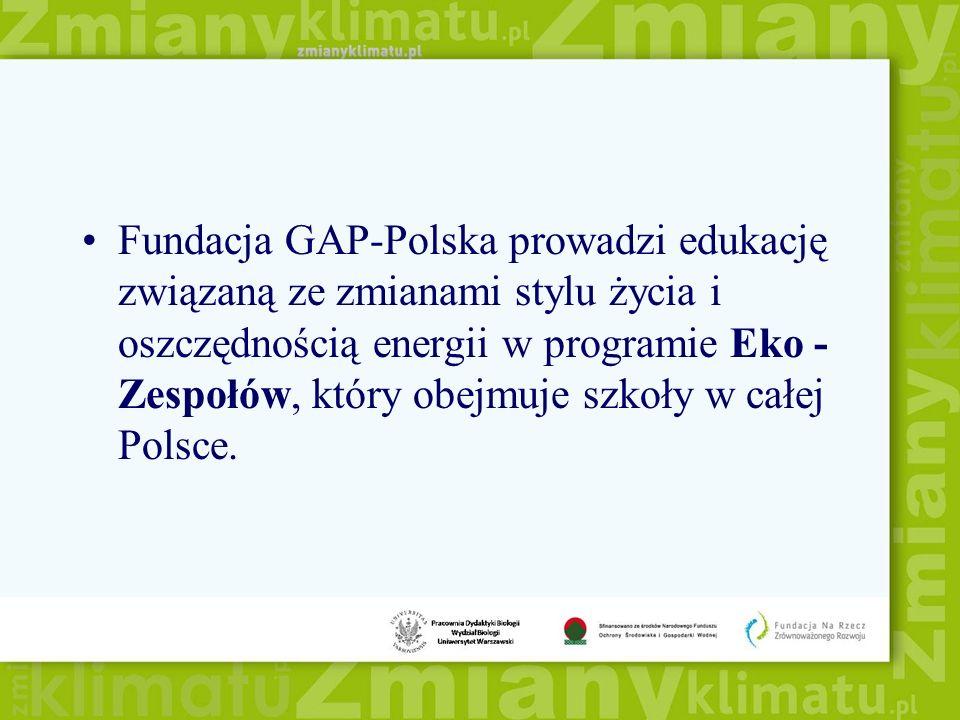 Fundacja GAP-Polska prowadzi edukację związaną ze zmianami stylu życia i oszczędnością energii w programie Eko - Zespołów, który obejmuje szkoły w cał