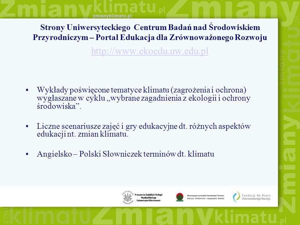 Strony Uniwersyteckiego Centrum Badań nad Środowiskiem Przyrodniczym – Portal Edukacja dla Zrównoważonego Rozwoju http://www.ekoedu.uw.edu.pl http://w