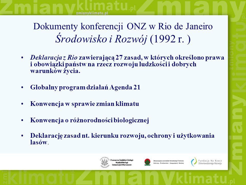 Dokumenty konferencji ONZ w Rio de Janeiro Środowisko i Rozwój (1992 r. ) Deklaracja z Rio zawierającą 27 zasad, w których określono prawa i obowiązki