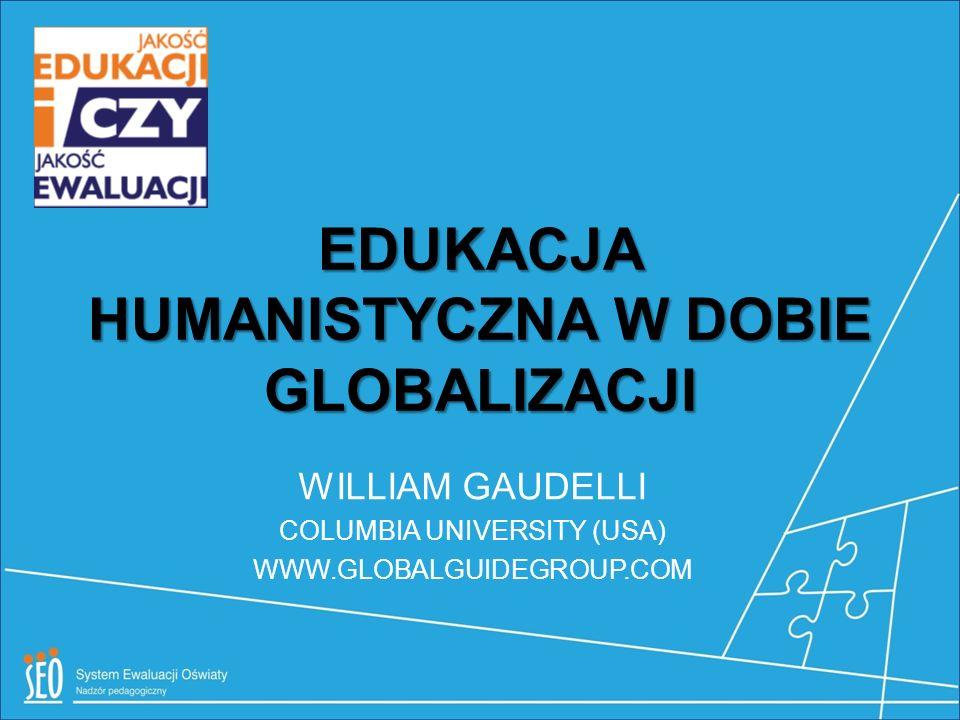 EDUKACJA HUMANISTYCZNA W DOBIE GLOBALIZACJI WILLIAM GAUDELLI COLUMBIA UNIVERSITY (USA) WWW.GLOBALGUIDEGROUP.COM