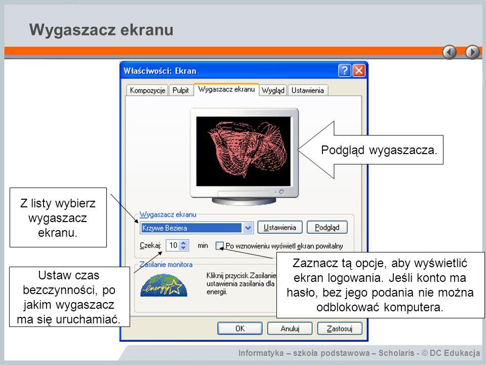Informatyka – szkoła podstawowa – Scholaris - © DC Edukacja Wygaszacz ekranu Z listy wybierz wygaszacz ekranu.