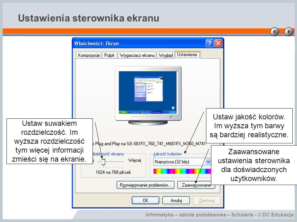 Informatyka – szkoła podstawowa – Scholaris - © DC Edukacja Ustawienia sterownika ekranu Ustaw suwakiem rozdzielczość.