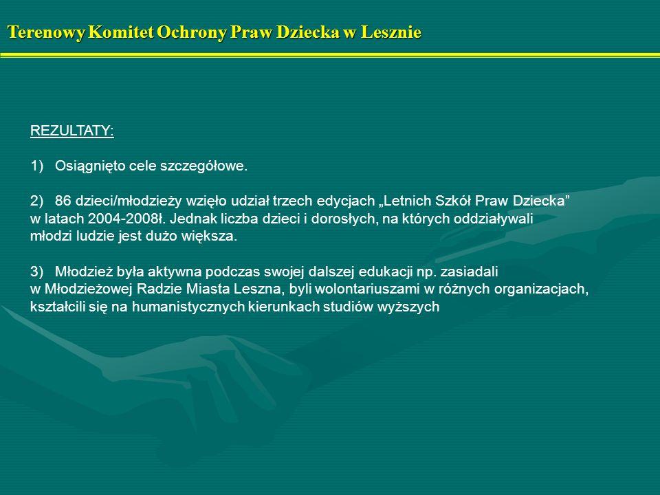 Terenowy Komitet Ochrony Praw Dziecka w Lesznie REZULTATY: 1)Osiągnięto cele szczegółowe. 2)86 dzieci/młodzieży wzięło udział trzech edycjach Letnich