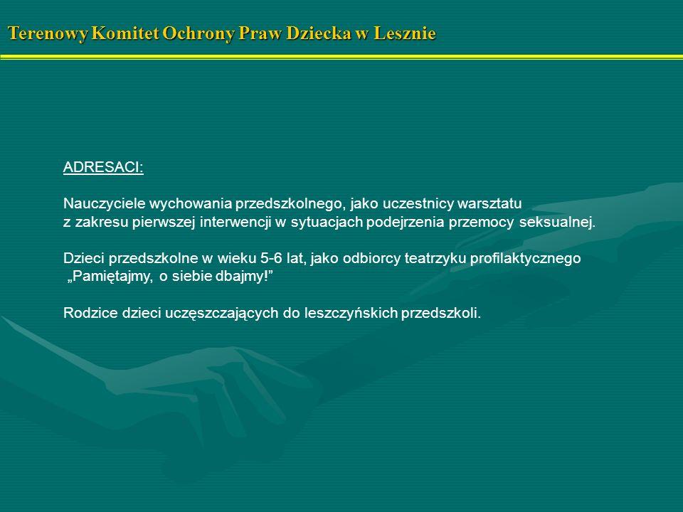 Terenowy Komitet Ochrony Praw Dziecka w Lesznie CZĘŚĆ I Szkolenie/warsztat dla nauczycieli wychowania przedszkolnego w zakresie pierwszej diagnozy i interwencji w przypadku podejrzenia wykorzystywania seksualnego dzieci.