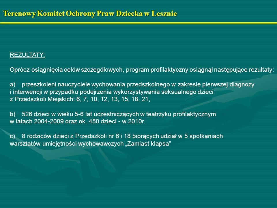 Terenowy Komitet Ochrony Praw Dziecka w Lesznie REZULTATY: Oprócz osiągnięcia celów szczegółowych, program profilaktyczny osiągnął następujące rezulta