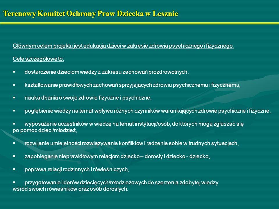 Terenowy Komitet Ochrony Praw Dziecka w Lesznie Głównym celem projektu jest edukacja dzieci w zakresie zdrowia psychicznego i fizycznego. Cele szczegó