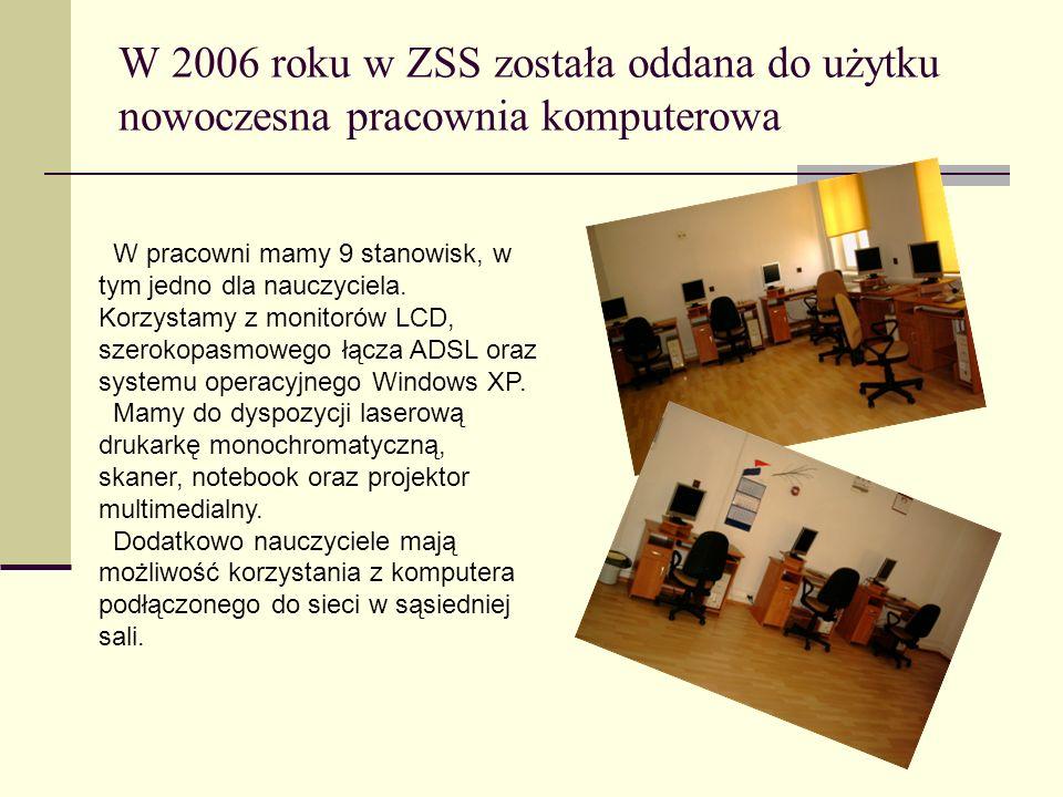 W 2006 roku w ZSS została oddana do użytku nowoczesna pracownia komputerowa W pracowni mamy 9 stanowisk, w tym jedno dla nauczyciela. Korzystamy z mon