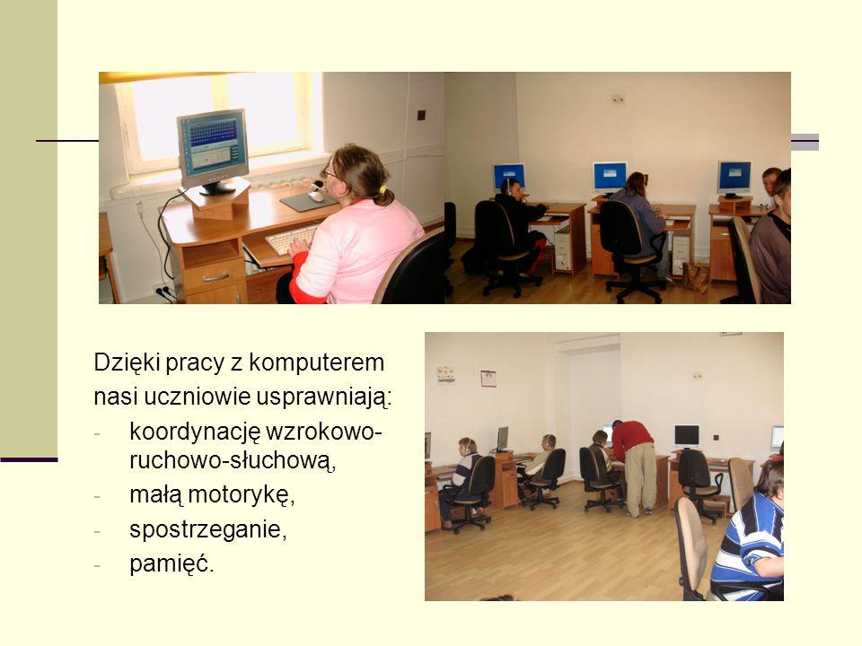 Dzięki pracy z komputerem nasi uczniowie usprawniają: - koordynację wzrokowo- ruchowo-słuchową, - małą motorykę, - spostrzeganie, - pamięć.