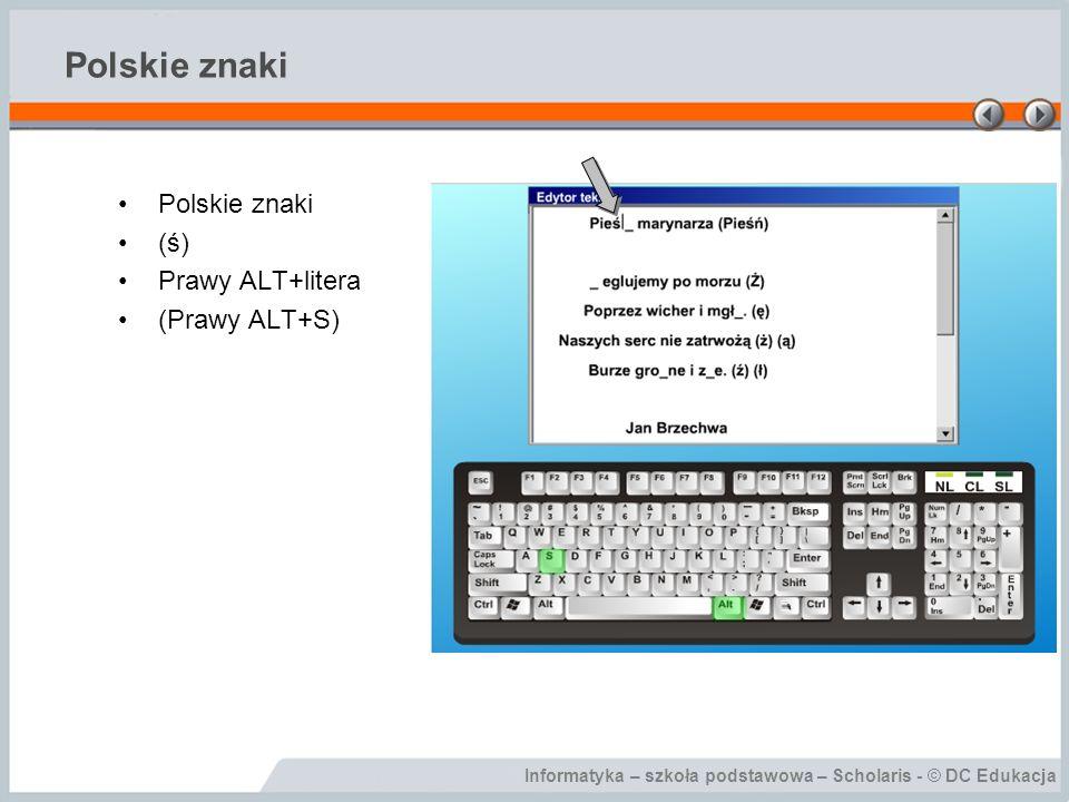 Informatyka – szkoła podstawowa – Scholaris - © DC Edukacja Polskie znaki (ś) Prawy ALT+litera (Prawy ALT+S)