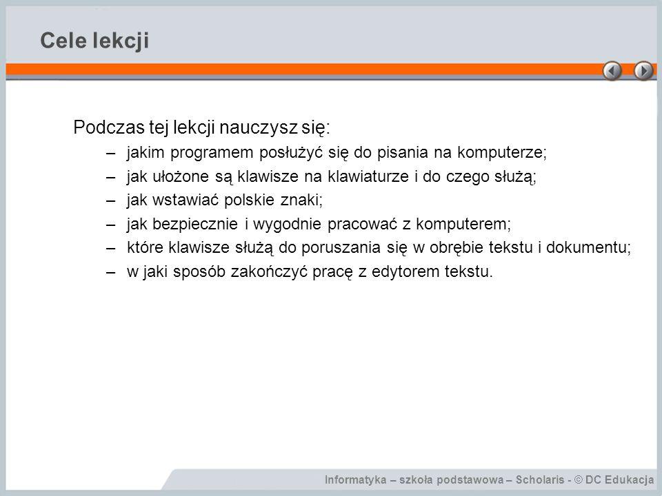 Informatyka – szkoła podstawowa – Scholaris - © DC Edukacja Cele lekcji Podczas tej lekcji nauczysz się: –jakim programem posłużyć się do pisania na k