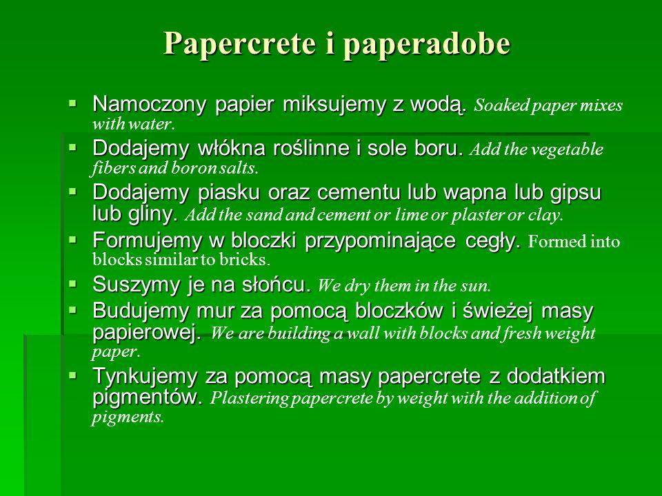 Papercrete i paperadobe Namoczony papier miksujemy z wodą. Namoczony papier miksujemy z wodą. Soaked paper mixes with water. Dodajemy włókna roślinne