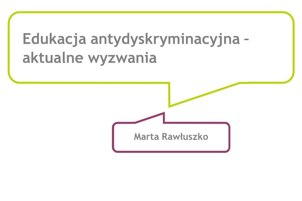 Edukacja antydyskryminacyjna – aktualne wyzwania Marta Rawłuszko