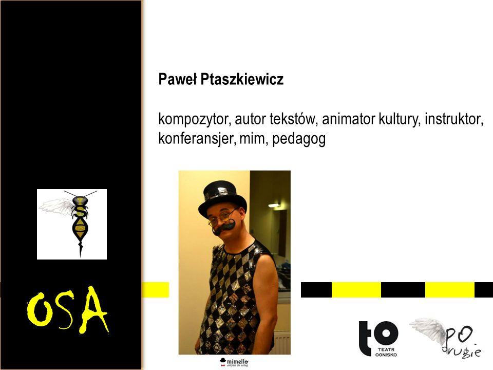 OSA Paweł Ptaszkiewicz kompozytor, autor tekstów, animator kultury, instruktor, konferansjer, mim, pedagog