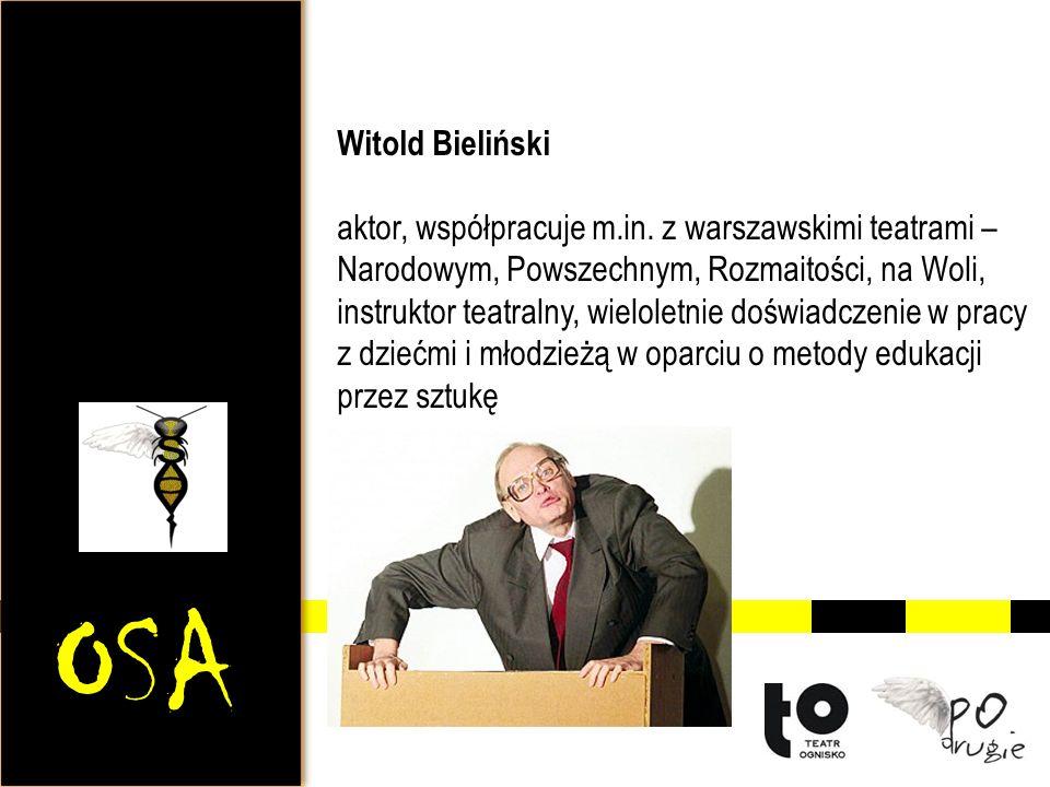 OSA Witold Bieliński aktor, współpracuje m.in. z warszawskimi teatrami – Narodowym, Powszechnym, Rozmaitości, na Woli, instruktor teatralny, wieloletn