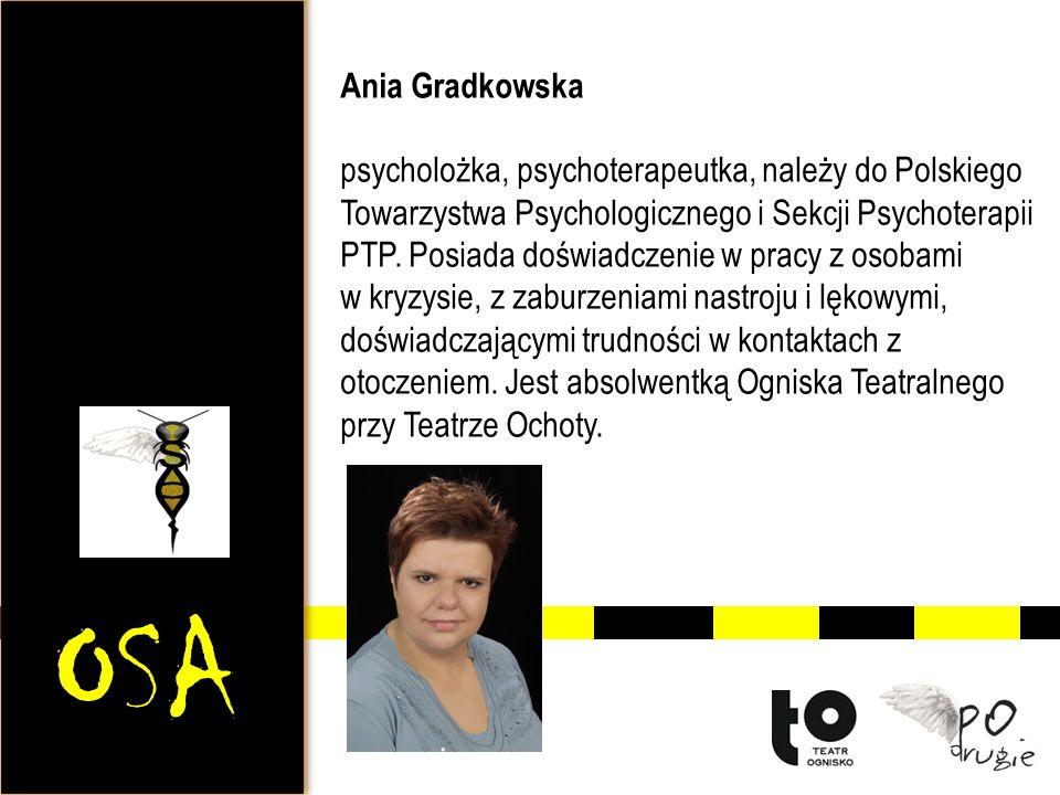OSA Ania Gradkowska psycholożka, psychoterapeutka, należy do Polskiego Towarzystwa Psychologicznego i Sekcji Psychoterapii PTP. Posiada doświadczenie