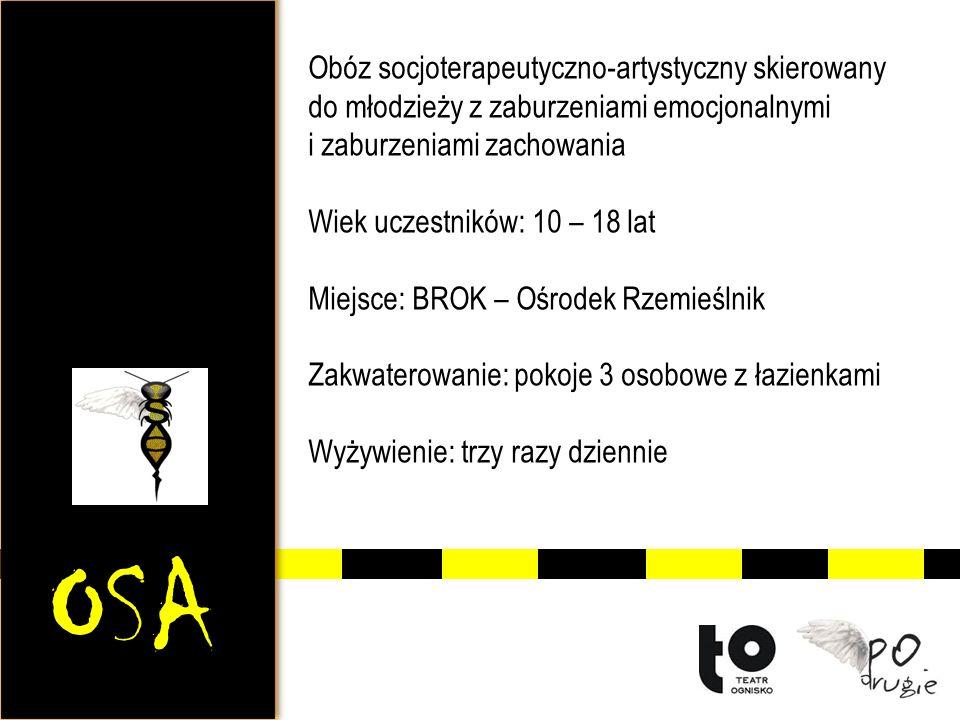 OSA Cele obozu: psychokreacja socjalizacja właściwych postaw nauka współpracy i odpowiedzialności nauka kontrolowania emocji profilaktyka (uzależnienia, ryzykowne zachowania seksualne) odkrywanie potencjałów – edukacja przez sztukę Istotnym elementem jest dokonanie diagnozy uczestników, która w formie opisowej po obozie jest przekazana rodzicom/opiekunom wraz z zaleceniami dotyczącymi dalszej pracy z dzieckiem
