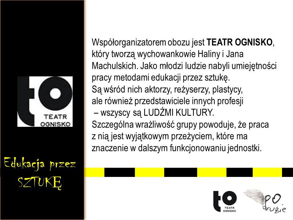 Współorganizatorem obozu jest TEATR OGNISKO, który tworzą wychowankowie Haliny i Jana Machulskich. Jako młodzi ludzie nabyli umiejętności pracy metoda