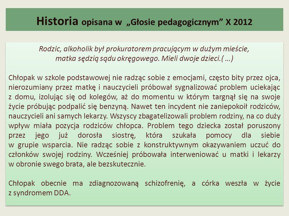 Historia opisana w Głosie pedagogicznym X 2012 Rodzic, alkoholik był prokuratorem pracującym w dużym mieście, matka sędzią sądu okręgowego. Mieli dwoj