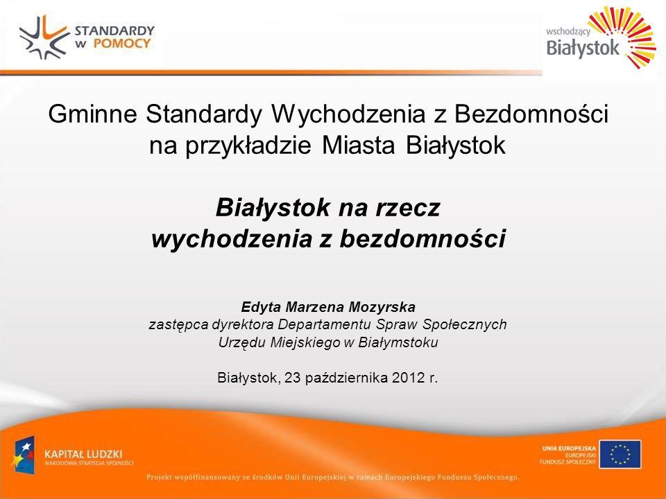 Gminne Standardy Wychodzenia z Bezdomności na przykładzie Miasta Białystok Białystok na rzecz wychodzenia z bezdomności Edyta Marzena Mozyrska zastępc