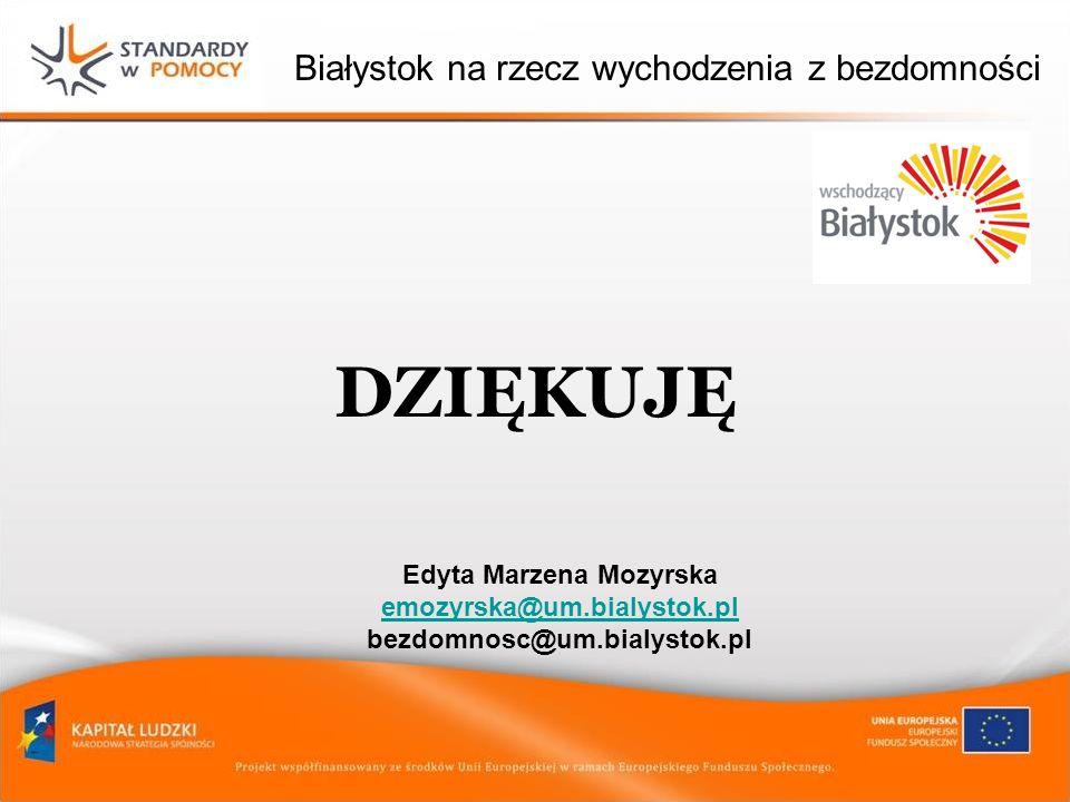 Białystok na rzecz wychodzenia z bezdomności DZIĘKUJĘ Edyta Marzena Mozyrska emozyrska@um.bialystok.pl bezdomnosc@um.bialystok.pl