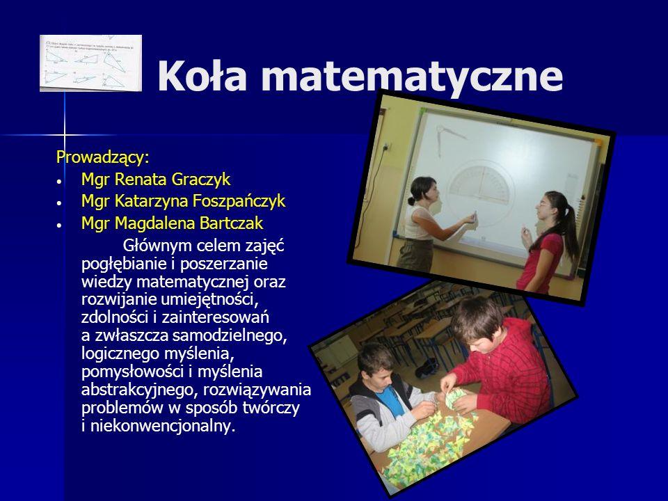 Koła matematyczne Prowadzący: Mgr Renata Graczyk Mgr Katarzyna Foszpańczyk Mgr Magdalena Bartczak Głównym celem zajęć pogłębianie i poszerzanie wiedzy
