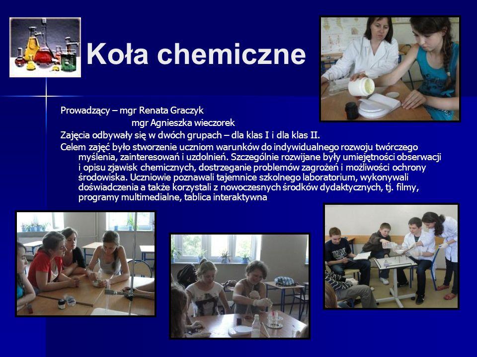 Koła chemiczne Prowadzący – mgr Renata Graczyk mgr Agnieszka wieczorek Zajęcia odbywały się w dwóch grupach – dla klas I i dla klas II. Celem zajęć by