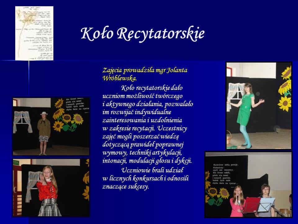 Koło Recytatorskie Zajęcia prowadziła mgr Jolanta Wróblewska. Koło recytatorskie dało uczniom możliwość twórczego i aktywnego działania, pozwalało im