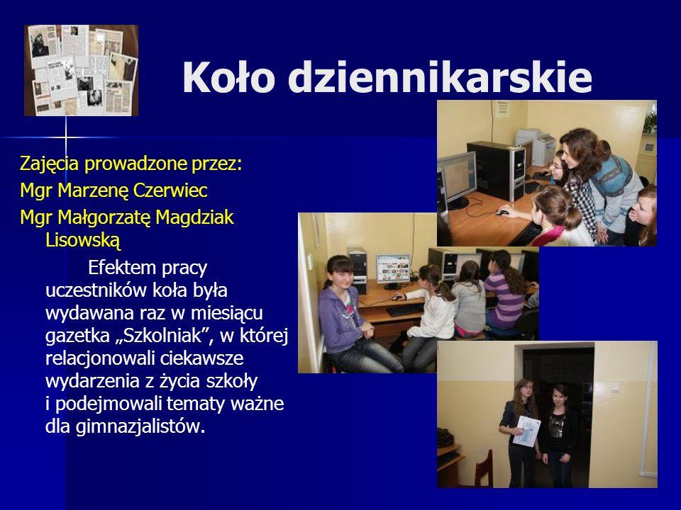 Koło dziennikarskie Zajęcia prowadzone przez: Mgr Marzenę Czerwiec Mgr Małgorzatę Magdziak Lisowską Efektem pracy uczestników koła była wydawana raz w miesiącu gazetka Szkolniak, w której relacjonowali ciekawsze wydarzenia z życia szkoły i podejmowali tematy ważne dla gimnazjalistów.
