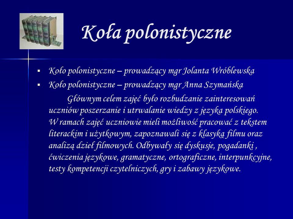 Koła polonistyczne Koło polonistyczne – prowadzący mgr Jolanta Wróblewska Koło polonistyczne – prowadzący mgr Anna Szymańska Głównym celem zajęć było