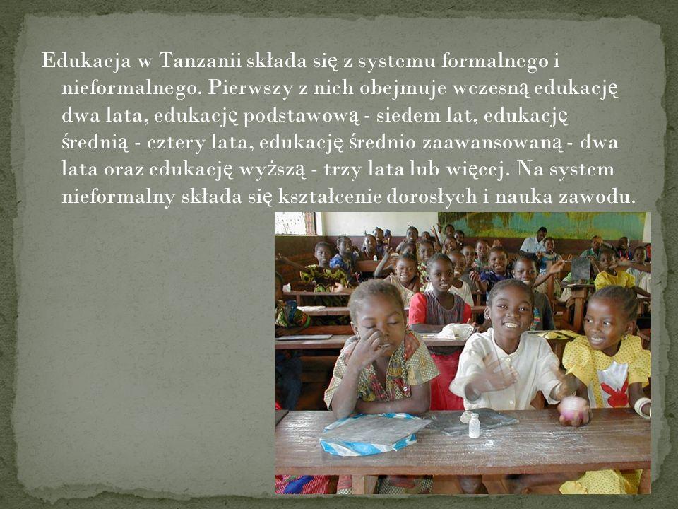 Edukacja w Tanzanii składa si ę z systemu formalnego i nieformalnego. Pierwszy z nich obejmuje wczesn ą edukacj ę dwa lata, edukacj ę podstawow ą - si
