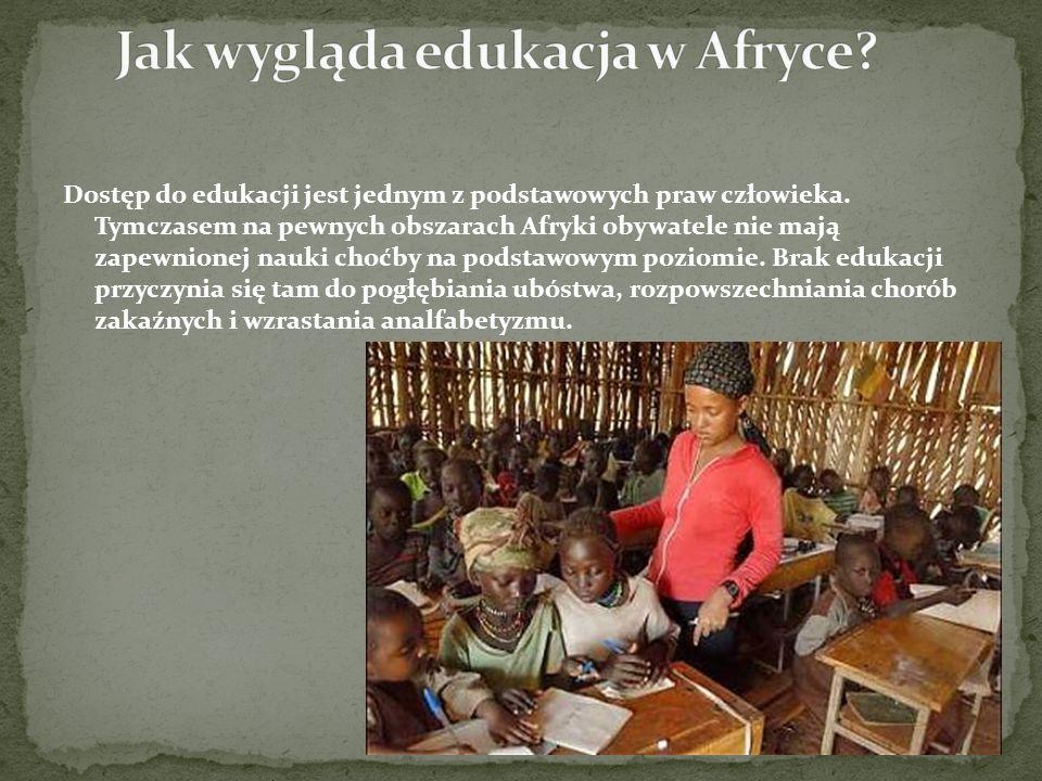 Dostęp do edukacji jest jednym z podstawowych praw człowieka. Tymczasem na pewnych obszarach Afryki obywatele nie mają zapewnionej nauki choćby na pod