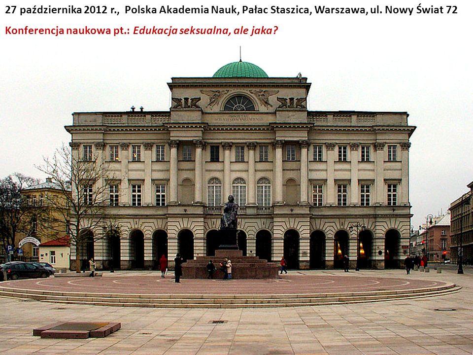 27 października 2012 r., Polska Akademia Nauk, Pałac Staszica, Warszawa, ul. Nowy Świat 72 Konferencja naukowa pt.: Edukacja seksualna, ale jaka?