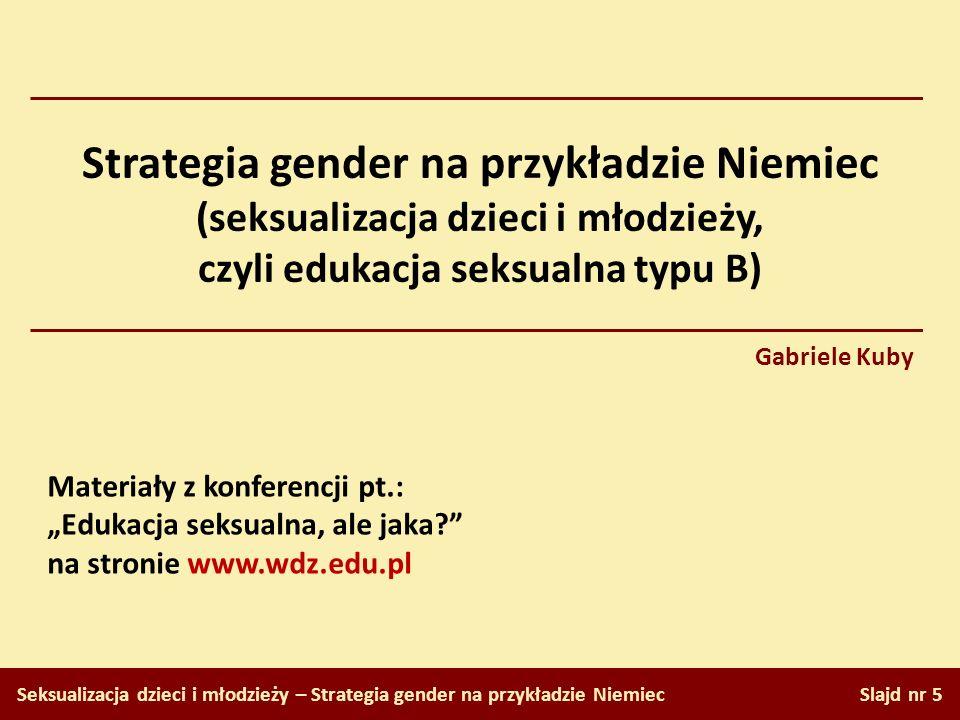 Strategia gender na przykładzie Niemiec (seksualizacja dzieci i młodzieży, czyli edukacja seksualna typu B) Seksualizacja dzieci i młodzieży – Strateg