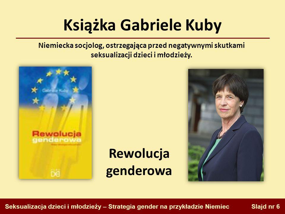 Książka Gabriele Kuby Slajd nr 6 Seksualizacja dzieci i młodzieży – Strategia gender na przykładzie Niemiec Rewolucja genderowa Niemiecka socjolog, os
