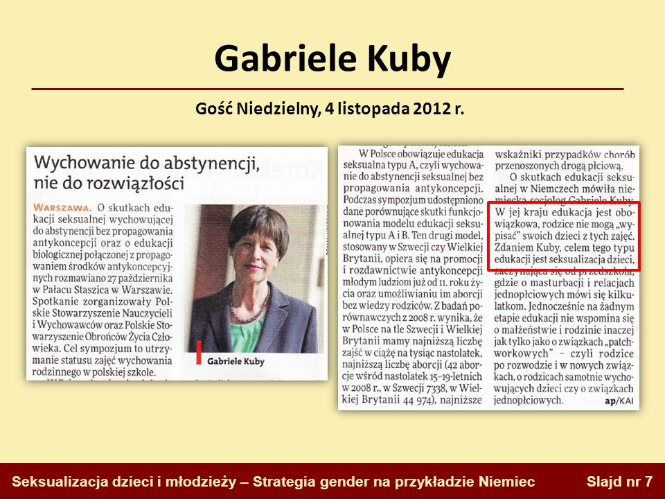 Gabriele Kuby Slajd nr 7 Seksualizacja dzieci i młodzieży – Strategia gender na przykładzie Niemiec Gość Niedzielny, 4 listopada 2012 r.