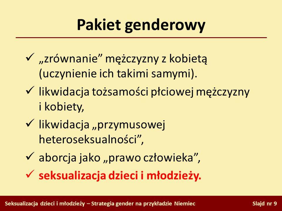 Pakiet genderowy Slajd nr 9 Seksualizacja dzieci i młodzieży – Strategia gender na przykładzie Niemiec zrównanie mężczyzny z kobietą (uczynienie ich t