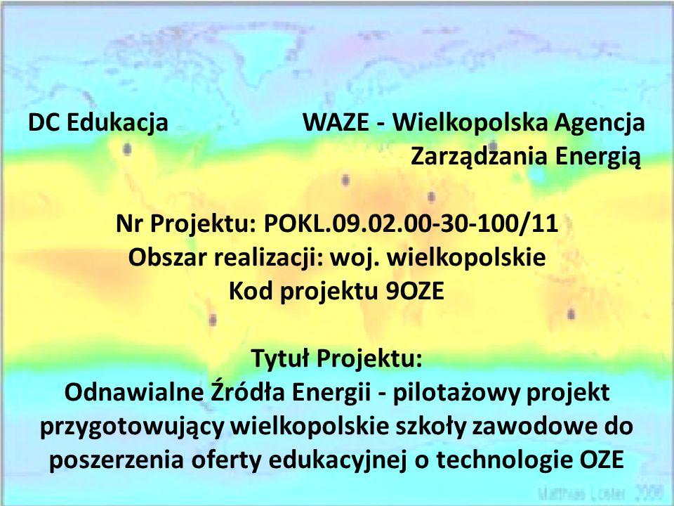 DC Edukacja WAZE - Wielkopolska Agencja Zarządzania Energią Nr Projektu: POKL.09.02.00-30-100/11 Obszar realizacji: woj.