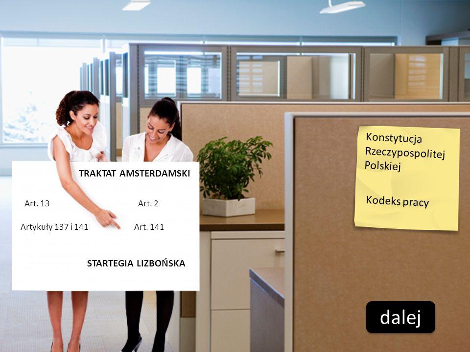 dalej TRAKTAT AMSTERDAMSKI Art. 2Art. 13 Artykuły 137 i 141Art. 141 STARTEGIA LIZBOŃSKA Kodeks pracy Konstytucja Rzeczypospolitej Polskiej