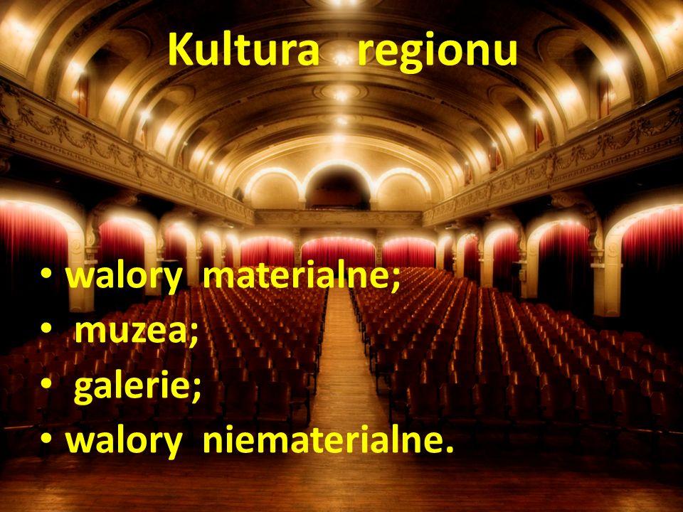 Kultura regionu walory materialne; walory niematerialne; muzea; galerie. Kultura regionu walory materialne; muzea; galerie; walory niematerialne.