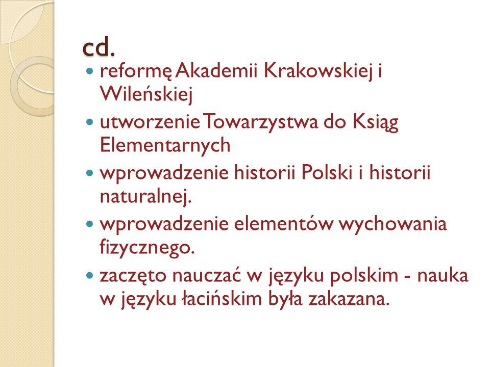cd. reformę Akademii Krakowskiej i Wileńskiej utworzenie Towarzystwa do Ksiąg Elementarnych wprowadzenie historii Polski i historii naturalnej. wprowa