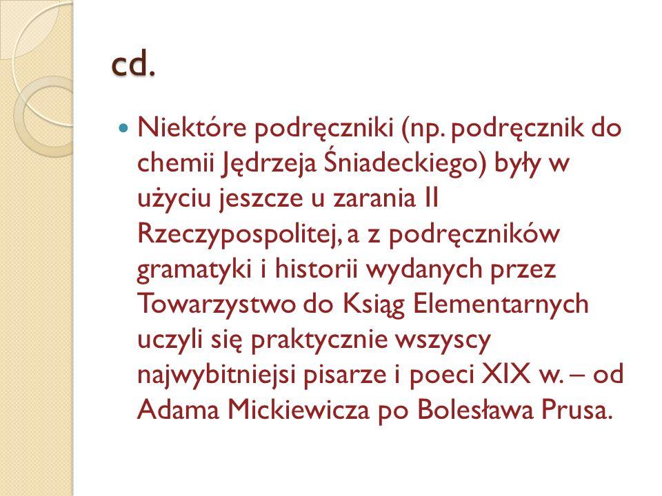 cd. Niektóre podręczniki (np. podręcznik do chemii Jędrzeja Śniadeckiego) były w użyciu jeszcze u zarania II Rzeczypospolitej, a z podręczników gramat