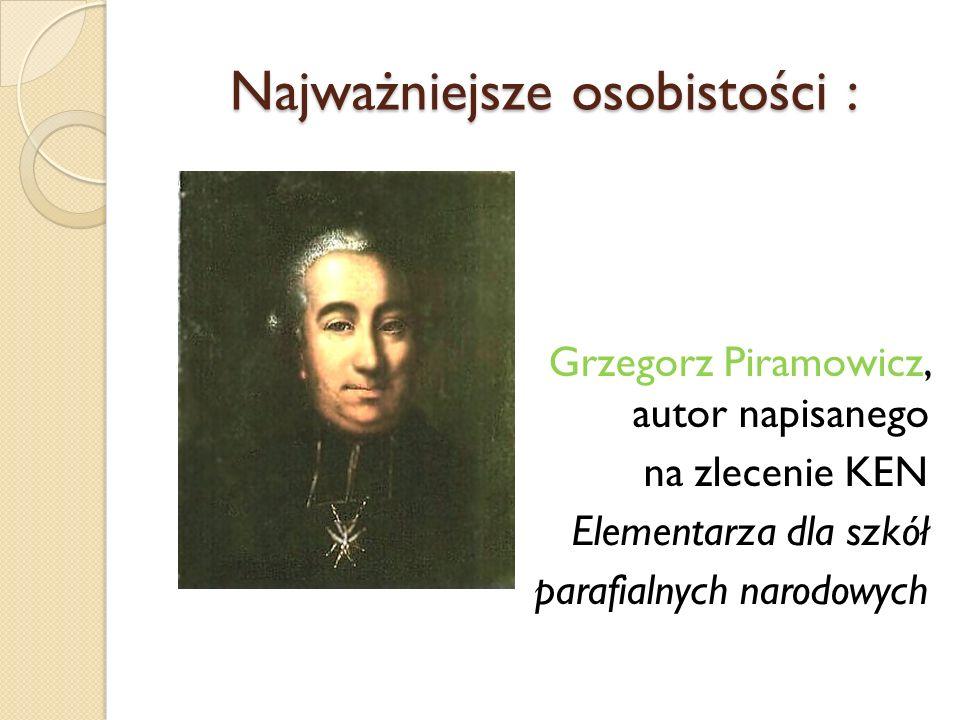 Najważniejsze osobistości : Grzegorz Piramowicz, autor napisanego na zlecenie KEN Elementarza dla szkół parafialnych narodowych