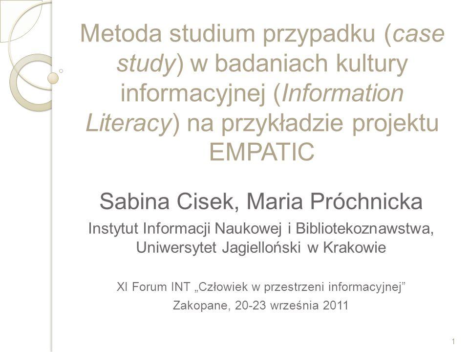 Metoda studium przypadku (case study) w badaniach kultury informacyjnej (Information Literacy) na przykładzie projektu EMPATIC Sabina Cisek, Maria Pró