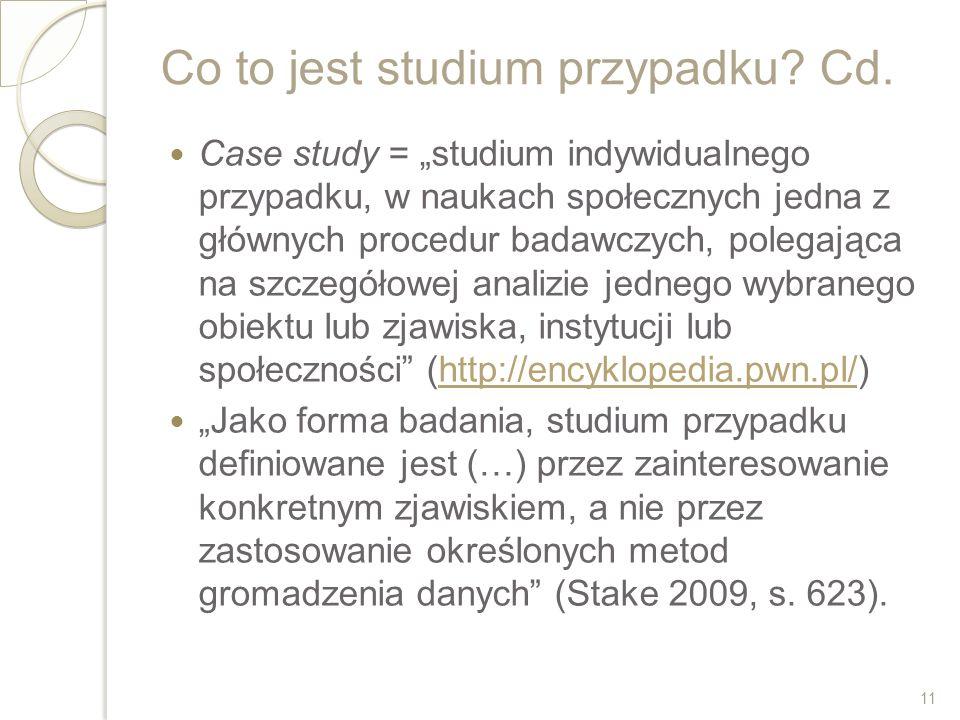 Co to jest studium przypadku? Cd. Case study = studium indywidualnego przypadku, w naukach społecznych jedna z głównych procedur badawczych, polegając
